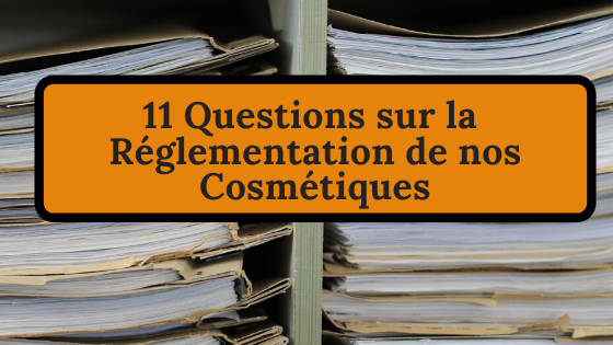 questions réglementation cosmétique